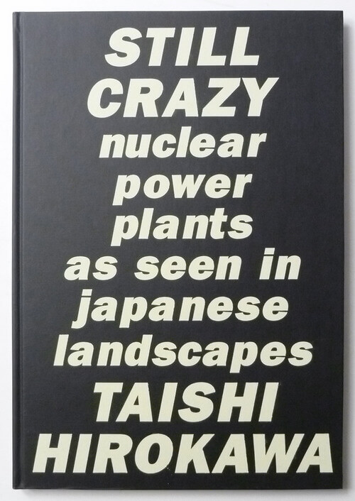 Still Crazy: Nuclear Power Plants as Seen in Japanese Landscapes | Taishi Hirokawa