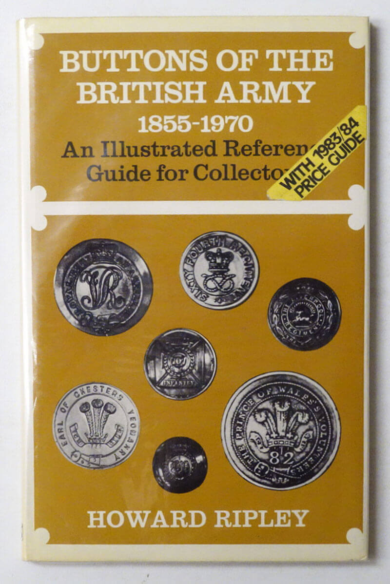 Buttons of The British Army 1855-1970: An Illistrated Reference Guide for Collectors
