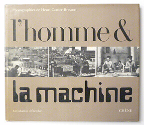 L'homme and La machine Photographies de Henri Cartier-Bresson
