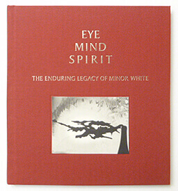 Eye Mind Spirit The Enduring Legacy of Minor White