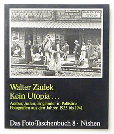 Kein Utopia... Arber, Juden, Englander in Palastina Fotografien...Jahren 1935 bis 1941 | Walter Zadek