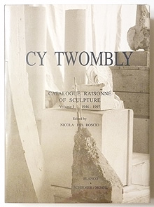 Cy Twombly CATALOGUE RAISONNE of Sculpture Volume I 1946-1997