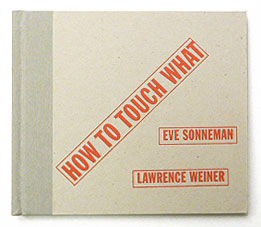 How To Touch What | Lawrence Weiner, Eve Sonneman
