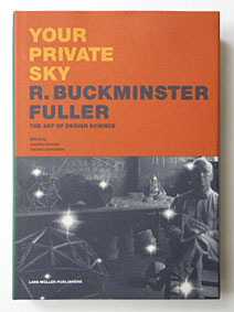 Your Private Sky: R. Buckminster Fuller The Art of Design Science
