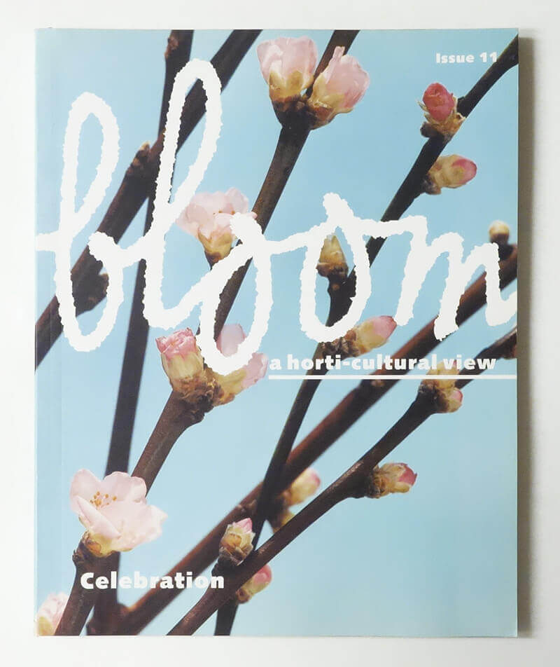 Bloom a horti-cultural view magazine issue 11: Celebration