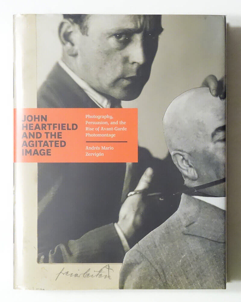 John Heartfield and The Agitated Image: Photography, Persuation, and the Rise of Avant-Garde Photomontage | ANDRES MARIO ZERVIGON