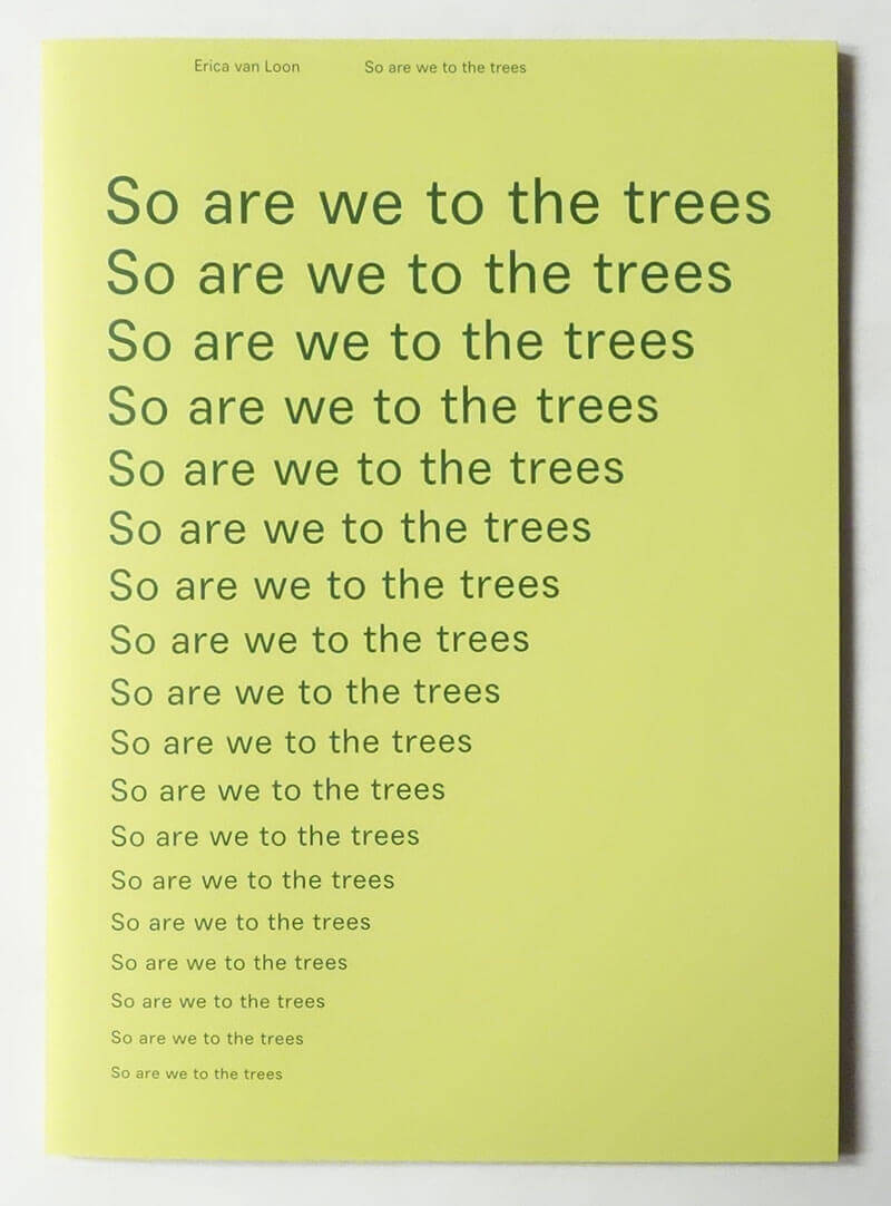So are we to the trees | Erica van Loon