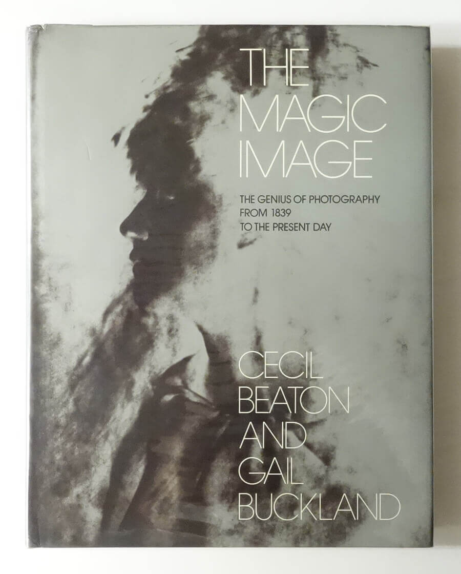 The Magic Image: The Genius of Photography from 1839 to the Present Day | Cecil Beaton, Gail Buckland