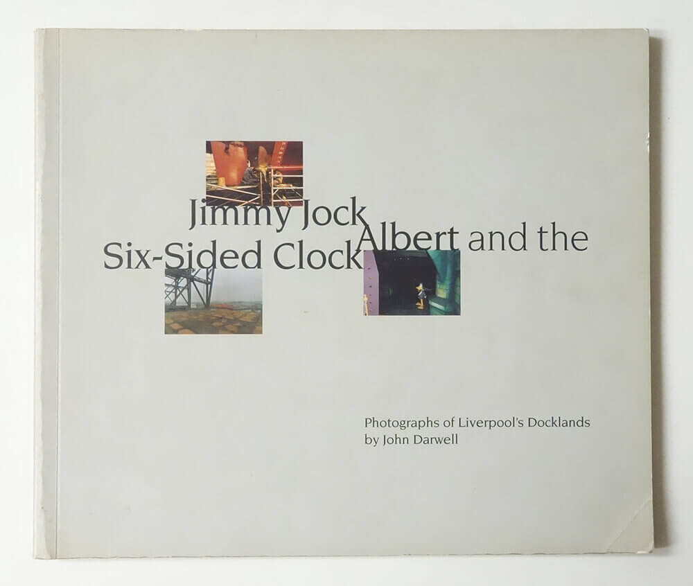 Jimmy Jock, Albert and the Six-sided Clock: Photographs of Liverpool's Docklands | John Darwell