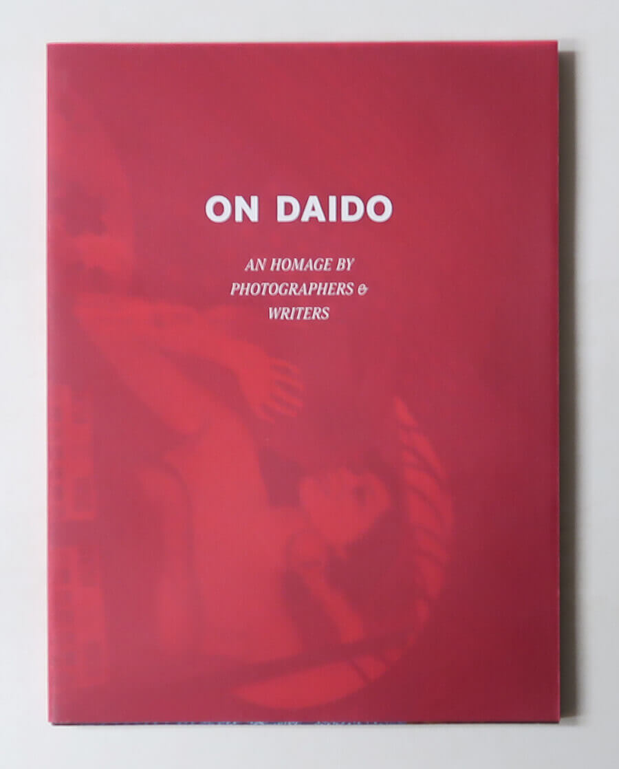 On Daido: An Homage by Photographers & Writers