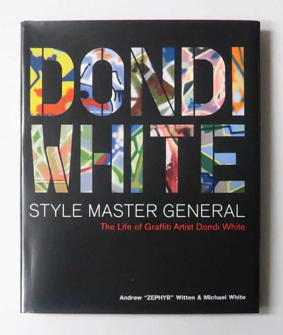 Dondi White Style Master General: The Life of Graffiti Artist Dondi White