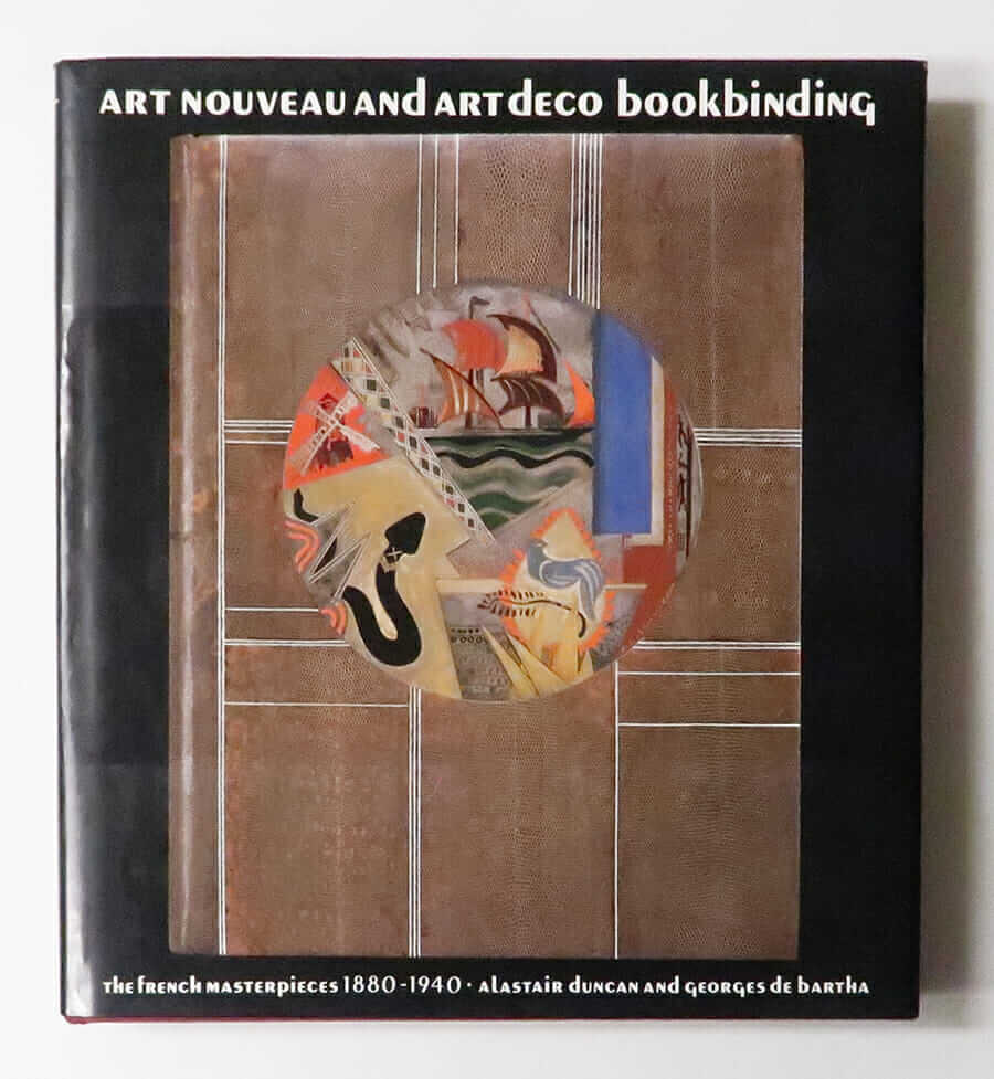 ART NOUVEAU AND ART DECO BOOKBINDING: The French Masterpieces 1880-1940
