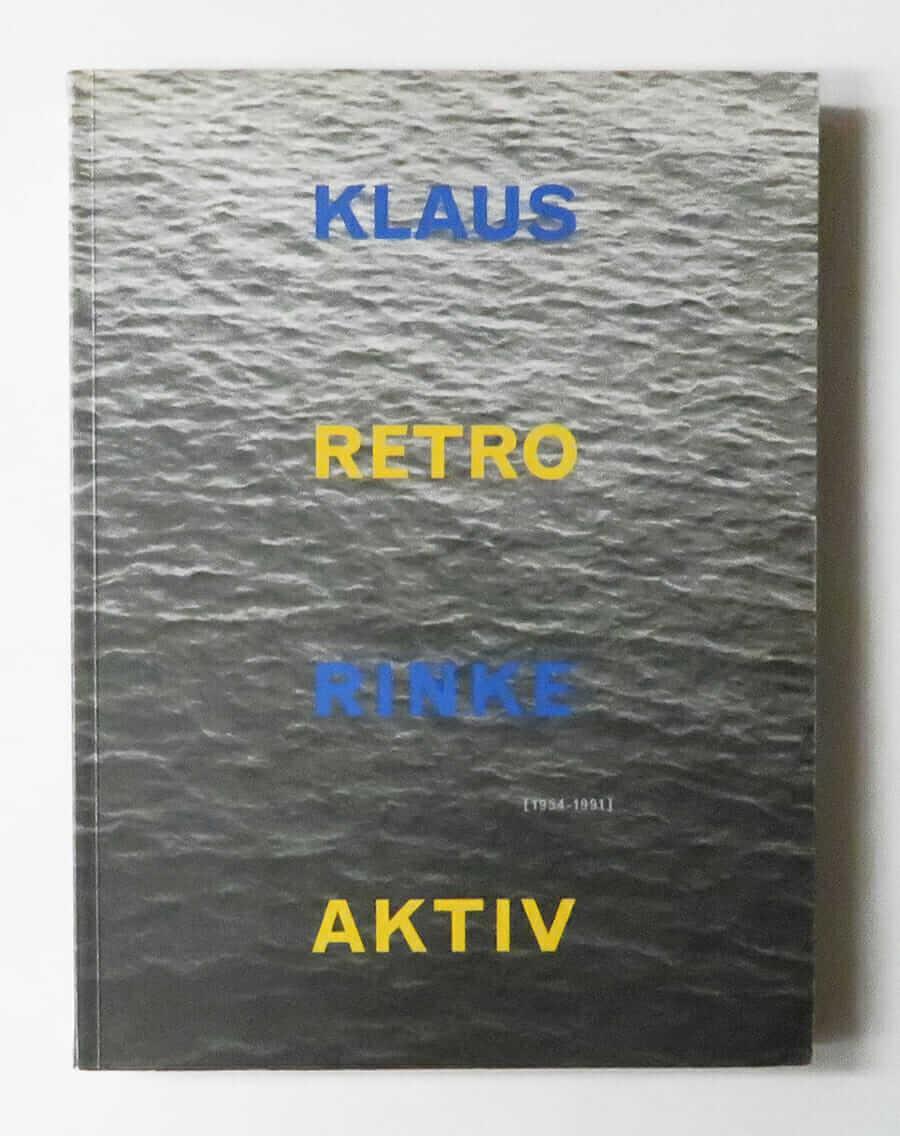 Klaus Rinke: Retro Aktiv 1954-1991