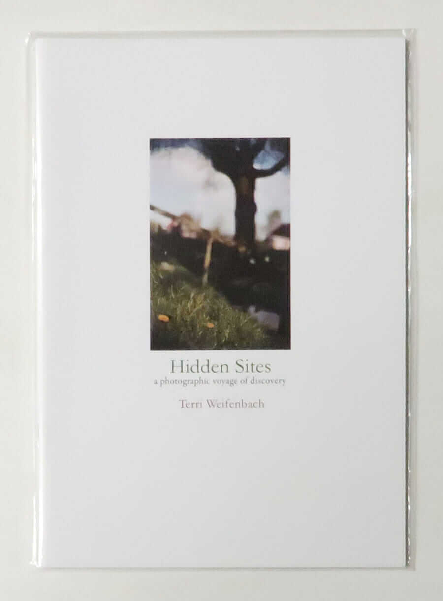Hidden Sites: A Photographic Voyage of Discovery | Terri Weifenbach