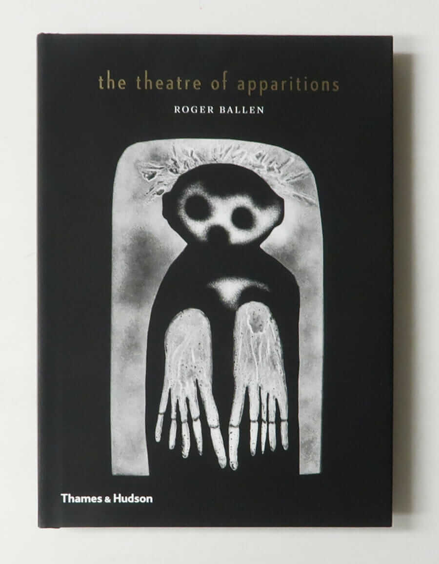 The Theatre of Apparitions | Roger Ballen