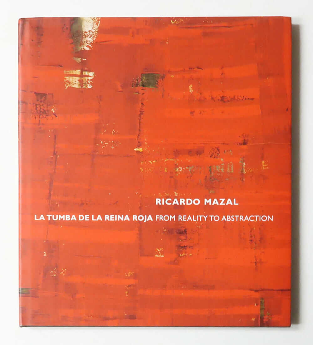 Ricardo Mazal: La Tumba De La Reina Roja: From Reality To Abstraction