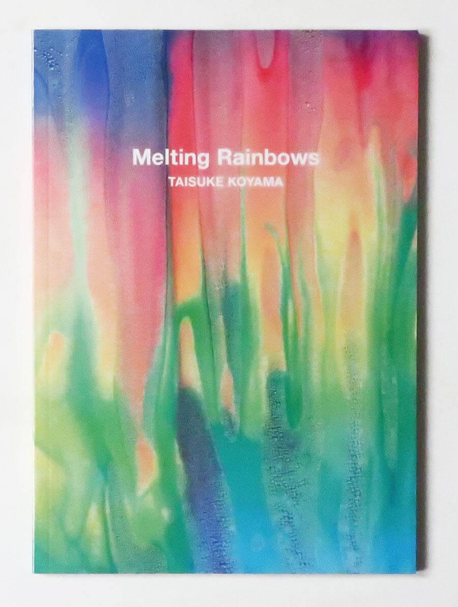 Melting Rainbows Taisuke Koyama 小山泰介