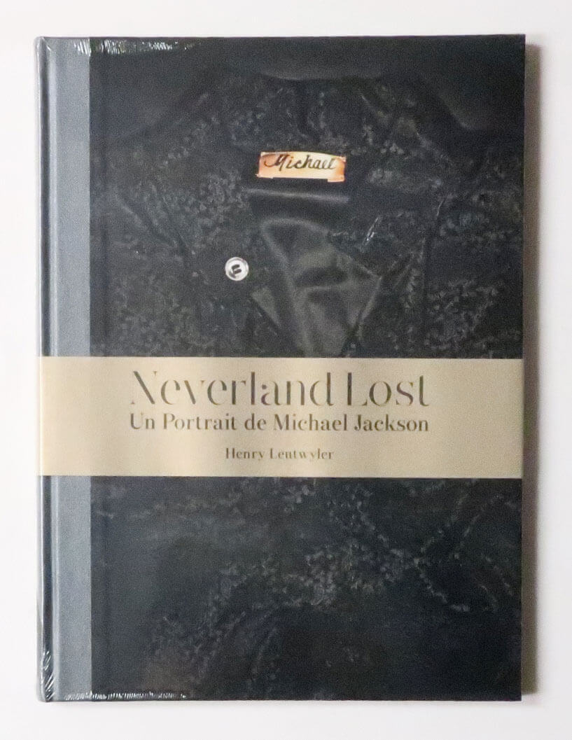 Neverland Lost. A Portrait of Michael Jackson Henry Leutwyler