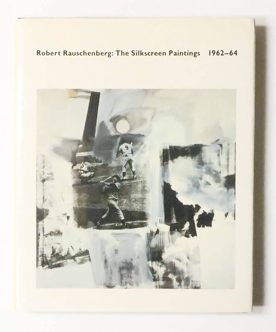 Robert Rauschenberg. The Silkscreen Paintings, 1962-64